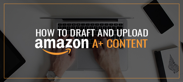 How To Draft And Upload Amazon A+ Content