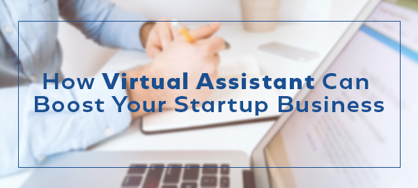 How Virtual Assistant Can Boost Your Startup Business