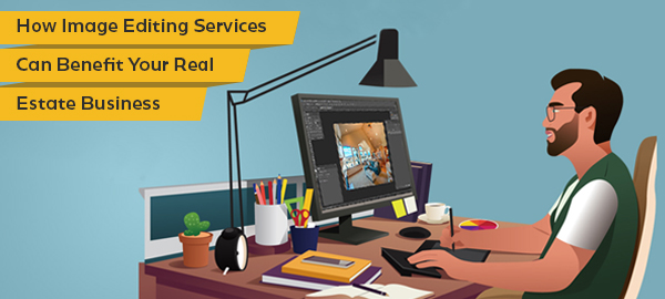 How Image Editing Services Can Benefit Your Real Estate Business